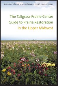 The Tallgrass Prairie Center Guide to Prairie Restoration in the Upper Midwest